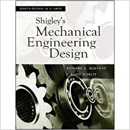 Shigleys mechanical engineering design richard g budynas shigleys mechanical engineering design student international ed of 8th revised ed edition fandeluxe Image collections