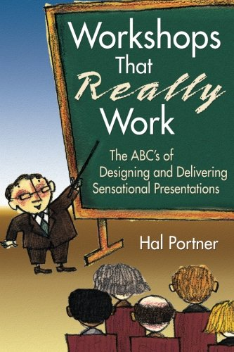 Workshops That Really Work: The ABCs of Designing and Delivering Sensational Presentations
