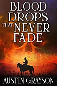 Blood Drops that Never Fade: A Historical Western Adventure Book