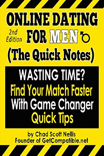 Online Dating For Men: (The Quick Notes): Wasting Time? Find Your Match Faster with Game Changer Quick Tips - (2nd Edition)