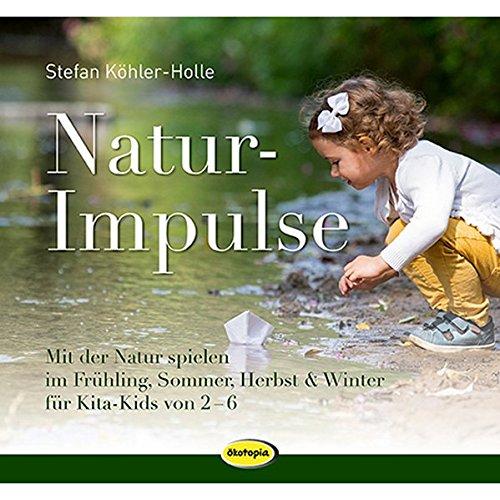 NaturImpulse: Mit der Natur spielen im Frühjahr, Sommer, Herbst und Winter