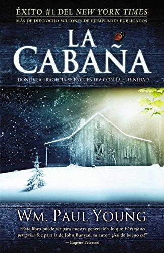 La Cabaña: Donde la Tragedia Se Encuentra Con la Eternidad (Spanish Edition) [William P. Young] (Tapa Blanda)