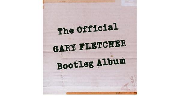 The Official Gary Fletcher Bootleg Album by Gary Fletcher on Amazon