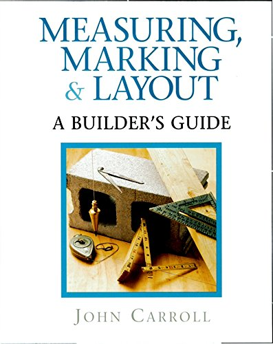 Measuring, Marking & Layout: A Builder's Guide by Taunton Press
