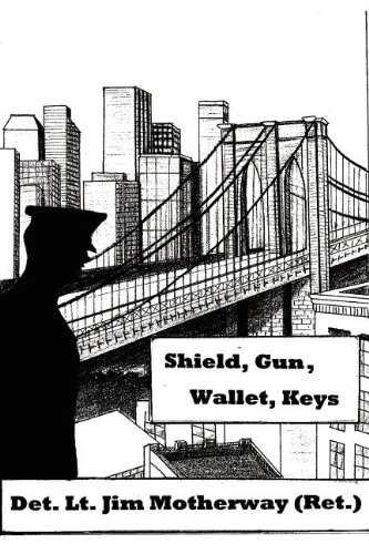 Read Online Shield, Gun, Wallet, Keys: One Cop's Story ebook