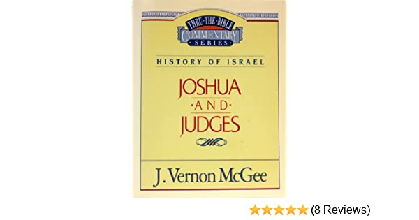 Thru The Bible Commentary Joshua Judges Vernon McGee J