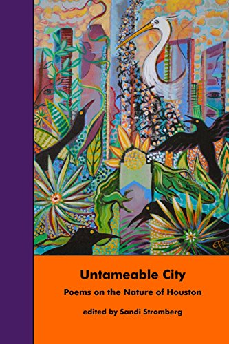 Untameable City: Poems on the Nature of Houston