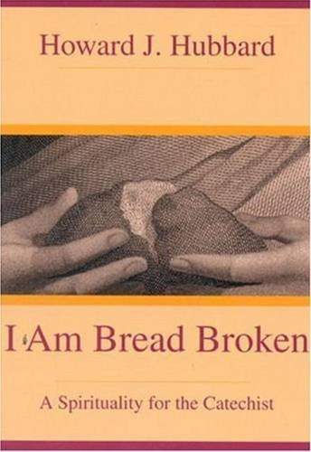 (I Am Bread Broken: A Spirituality for the Catechist)