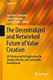 Book cover image for The Decentralized and Networked Future of Value Creation: 3D Printing and its Implications for Society, Industry, and Sustainable Development (Progress in IS)