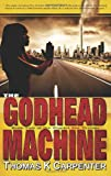 The Godhead Machine, Thomas K. Carpenter, 1477674772