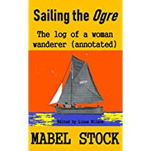 Sailing the Ogre: The Log of a Woman Wanderer (Annotated)