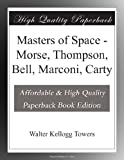 img - for Masters of Space - Morse, Thompson, Bell, Marconi, Carty book / textbook / text book