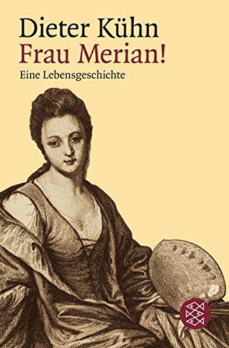 Frau Merian!: Eine Lebensgeschichte