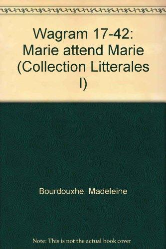 Wagram 17-42 : Marie attend Marie [Jan 01, 1989] Bourdouxhe, Madeleine [Paperback] [Jan 01, 1989] Madeleine Bourdouxhe
