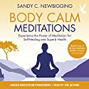 Body Calm Meditations: Experience the Power of Meditation for Self-Healing and Superb Health Speech by Sandy C Newbigging Narrated by Sandy C Newbigging