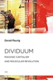 Dividuum: Machinic Capitalism and Molecular Revolution (Semiotext(e) / Foreign Agents)