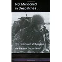 Not Mentioned in Despatches: The History and Mythology of the Battle of Goose Green