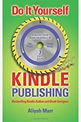 Do It Yourself Kindle Publishing: Publish Your Book on Kindle in 7 Easy Steps by Aliyah Marr (2015-11-05) Paperback