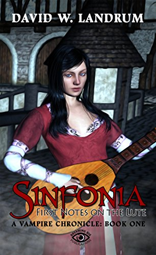 Sinfonia: First Notes on the Lute: A Vampire Chronicle:  Book One