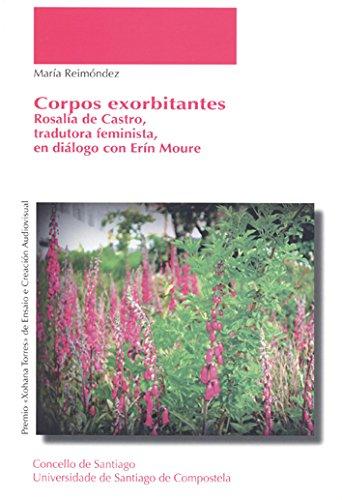 Corpos exorbitantes. Rosalía de Castro traductora (Premios Xohana Torres de Ensaio e Creación Audiovisual)