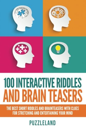 Riddles Brain Teasers - 100 Interactive Riddles and Brain Teasers: The Best Short Riddles and Brainteasers With Clues for Stretching and Entertaining your Mind