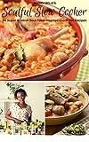 Soulful Slow Cooker: 60 Super #Delish Soul Food Inspired Crock Pot Recipes (60 Super Recipes Book 15)