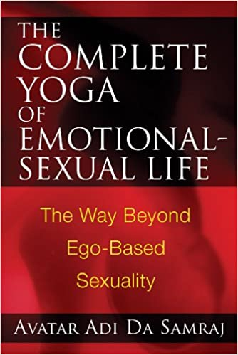 The Complete Yoga of Emotional-Sexual Life: The Way Beyond ...