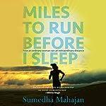 Miles to Run Before I Sleep: How an Ordinary Woman Ran an Extraordinary Distance   Sumedha Mahajan
