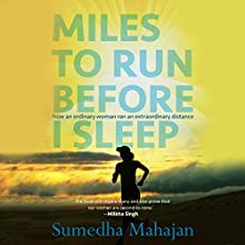 Miles to Run Before I Sleep: How an Ordinary Woman Ran an Extraordinary Distance Audiobook by Sumedha Mahajan Narrated by Sakuntala Ramanee
