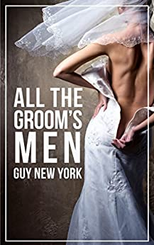 All The Groom's Men: The Bride's First Menage by [Guy New York]