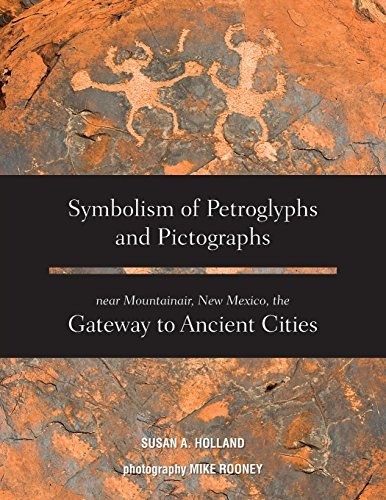 Symbolism of Petroglyphs and Pictographs Near Mountainair, New Mexico, the Gateway to Ancient Cities