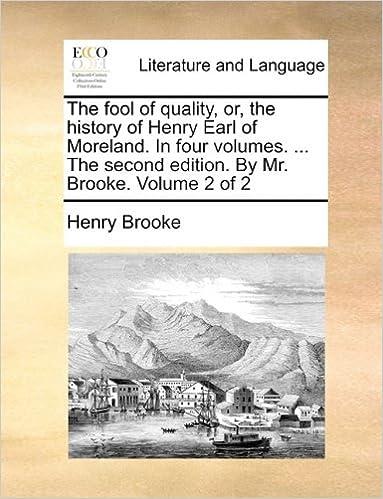 Elektronische Bücher zum Herunterladen The fool of quality, or, the history of Henry Earl of Moreland. In four volumes. ... The second edition. By Mr. Brooke.  Volume 2 of 2 auf Deutsch PDF