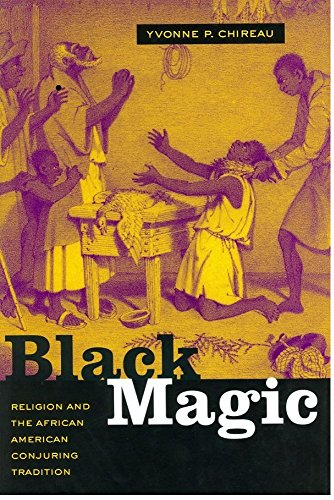 Search : Black Magic: Religion and the African American Conjuring Tradition