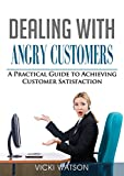 Dealing With Angry Customers: A Practical Guide to Achieving Customer Satisfaction