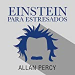 Einstein para despistados [Einstein Clueless]: Soluciones atómicas para problemas relativamente graves [Chemical solutions for relatively serious problems] | Allan Percy