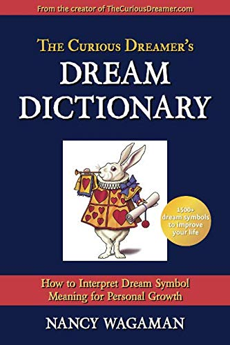 The Curious Dreamer's Dream Dictionary: How to Interpret Dream Symbol Meaning for Personal Growth by Applied Conscious Technologies, LLC