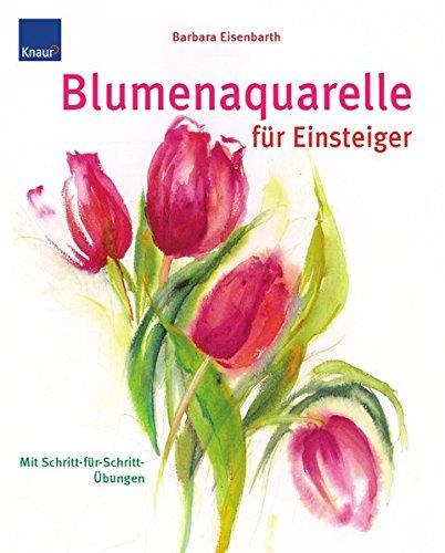 Blumenaquarelle für Einsteiger: Mit Schritt-für-Schritt Übungen