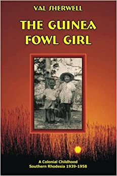 Book The Guinea Fowl Girl: A colonial childhood Southern Rhodesia 1939-1958