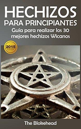 Hechizos para Principiantes Guía para realizar los 30 mejores hechizos Wicanos (Spanish Edition) by