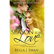 CHRISTIAN FICTION: Season For Love ( A Clean Inspirational Romance) (Contemporary Religious Christian Romance, Book 2)