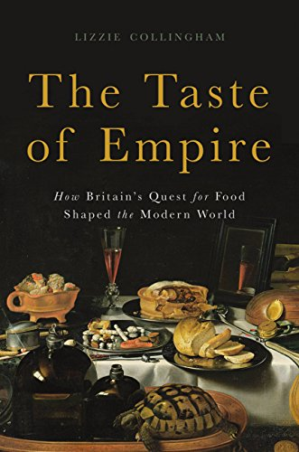 The Taste of Empire: How Britain's Quest for Food Shaped the Modern World by [Collingham, Lizzie]