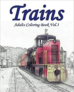 Amazon Com Trains Adults Coloring Book Vol 3 Train Grayscale