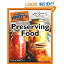 The Complete Idiot's Guide to Preserving Food: Can It. Freeze It. Pickle It. Preserve It. Here s How. (Complete Idiot's Guides)