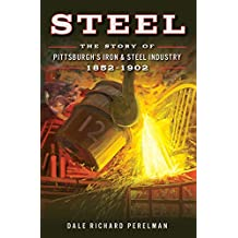 Steel: The Story of Pittsburgh's Iron & Steel Industry, 1852–1902