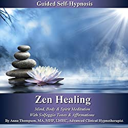 Zen Healing Guided Self-Hypnosis: Mind, Body, & Spirit Meditation with Solfeggio Tones & Affirmations - Anna Thompson