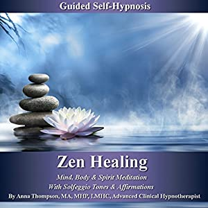 Zen Healing Guided Self-Hypnosis: Mind, Body, & Spirit Meditation with Solfeggio Tones & Affirmations - Anna Thompson Speech