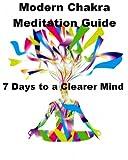 Modern Chakra Meditation Guide: 7 Days to a Clearer Mind