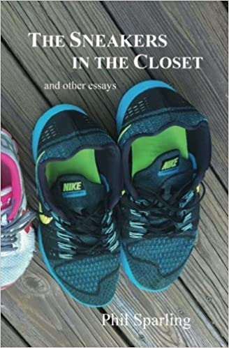 The Sneakers In The Closet And Other Essays: Reflections On Sport, Health,  And Life: Phil Sparling: 9781981998340: Amazon.com: Books