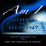 Am I Going to Heaven?: Know Before You Go, Volume 2 | Rev. Dr. Kenton D. Wiley