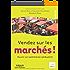 Vendez sur les marchés ! : Ouvrir un commerce ambulant